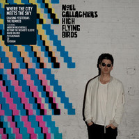 Noel Gallagher's High Flying Birds - Where the City Meets the Sky (Chasing Yesterday: The Remixes)