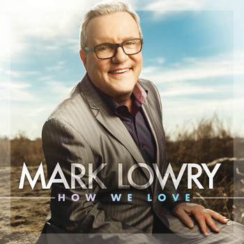 Mark Lowry - How We Love
