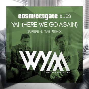 Cosmic Gate & JES - Yai (Here We Go Again) [Super8 & Tab Remix]