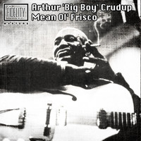 Arthur 'Big Boy' Crudup - Mean Ol' Frisco