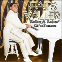 Fats Waller - Believe It, Beloved - 125 Fats Favourites