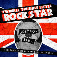 Twinkle Twinkle Little Rock Star - Britpop Baby! Lullaby Versions From Cool Britannia