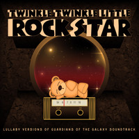 Twinkle Twinkle Little Rock Star - Lullaby Versions of Guardians of the Galaxy Soundtrack