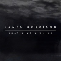 James Morrison - Just Like A Child