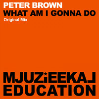 Peter Brown - What Am I Gonna Do