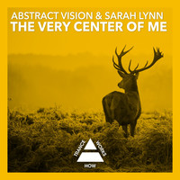 Abstract Vision & Sarah Lynn - The Very Center Of Me
