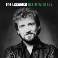 Keith Whitley - The Essential Keith Whitley