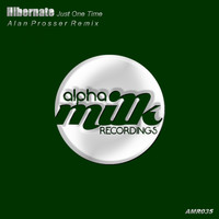 Hibernate - Just One Time (Alan Prosser Remix)