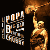 Popa Chubby - Big, Bad and Beautiful
