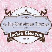 Jackie Gleason - It's Christmas Time with Jackie Gleason, Vol. 01