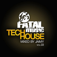 Jaimy - Fatal Music Tech House, Vol. 03