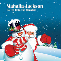 Mahalia Jackson - Go Tell It on the Mountain