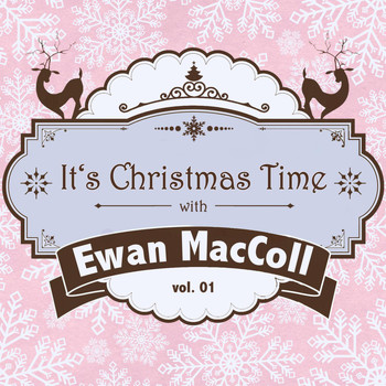 Ewan MacColl - It's Christmas Time with Ewan Maccoll, Vol. 01