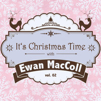 Ewan MacColl - It's Christmas Time with Ewan Maccoll, Vol. 02