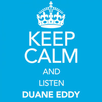 Duane Eddy - Keep Calm and Listen Duane Eddy