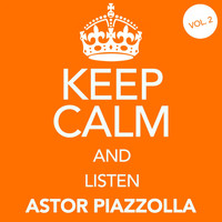 Astor Piazzolla - Keep Calm and Listen Astor Piazzolla (Vol. 02)