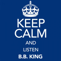B.B. King - Keep Calm and Listen B.B. King