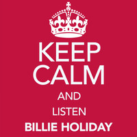 Billie Holiday - Keep Calm and Listen Billie Holiday (Digitally Remastered)