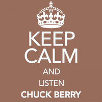Chuck Berry - Keep Calm and Listen Chuck Berry
