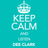 Dee Clark - Keep Calm and Listen Dee Clark