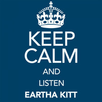 Eartha Kitt - Keep Calm and Listen Eartha Kitt