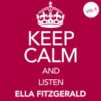 Ella Fitzgerald - Keep Calm and Listen Ella Fitzgerald (Vol. 04)