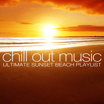 Various Artists - Chill Out Music - Ultimate Sunset Beach Playlist