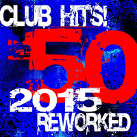 Ultimate Dance Hits - 50 Club Hits! 2015 Reworked