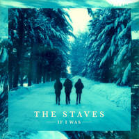 THE STAVES - If I Was (Deluxe Version)
