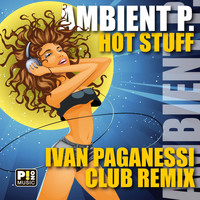 Ambient P. - Hot Stuff (Ivan Paganessi Club Remix)