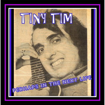 Tiny Tim - Perhaps in the Next Life