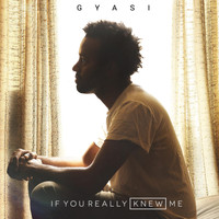 Gyasi - If You Really Knew Me