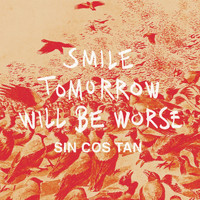 Sin Cos Tan - Smile Tomorrow Will Be Worse