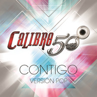 Calibre 50 - Contigo (Version Pop)