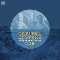 Capital Letters - Wolverhampton in Dub