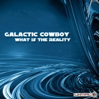 Galactic Cowboy - What Is the Reality