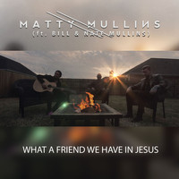 Matty Mullins - What a Friend We Have in Jesus (feat. Bill & Nate Mullins)