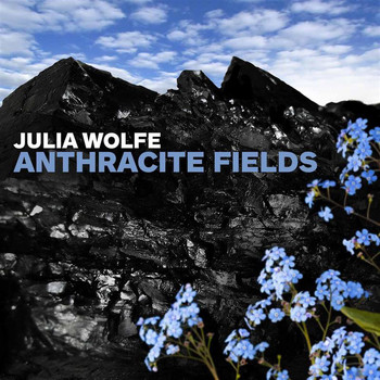 Choir of Trinity Wall Street - Julia Wolfe: Anthracite Fields