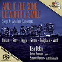 Lisa Delan - And If the Song be Worth a Smile: Mentzer, Susanne - Bolcom, W. / Getty, G. / Heggie, J. / Garner, D. / Corigliano, J. / Woolf, L.P. (Songs by American Composers)