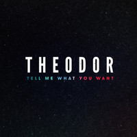 Theodor - Tell Me What You Want