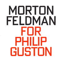 Morton Feldman - Morton Feldman: For Philip Guston (1984)