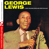 George Lewis - A New Orleans Dixieland Spectacular (Digitally Remastered)