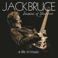 Jack Bruce - Sunshine Of Your Love - A Life In Music