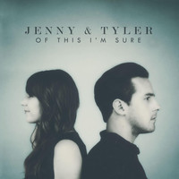 Jenny & Tyler - Of This I'm Sure