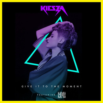 Kiesza - Give It To The Moment