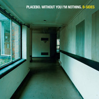 Placebo - Without You I'm Nothing: B-Sides