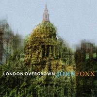 John Foxx - London Overgrown
