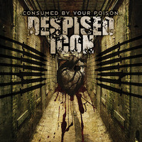 Despised Icon - Consumed By Your Poison (Reissue)