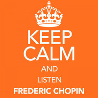 Frederic Chopin - Keep Calm and Listen Frederic Chopin