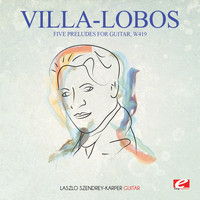 Heitor Villa-Lobos - Villa-Lobos: Five Preludes for Guitar, W419 (Digitally Remastered)